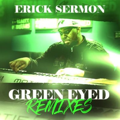 Erick Sermon – Green Eyed Remixes (WEB) (2017) (320 kbps)