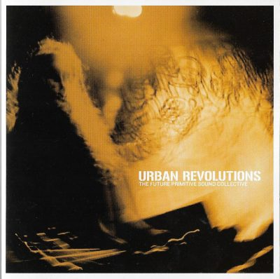 Various – Urban Revolutions – The Future Primitive Sound Collective (Japan Edition) (2001) (2xCD) (FLAC + 320 kbps)
