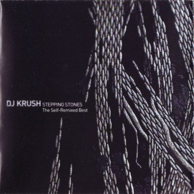 DJ Krush – Stepping Stones: The Self-Remixed Best (2006) (2xCD) (FLAC + 320 kbps)