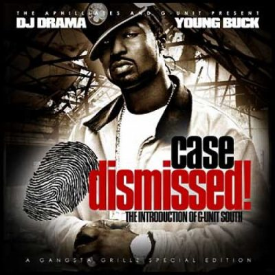 DJ Drama & Young Buck – Case Dismissed (CD) (2006) (FLAC + 320 kbps)