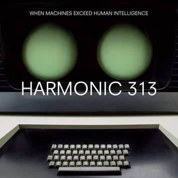 Harmonic 313 – When Machines Exceed Human Intelligence (2009) (CD) (FLAC + 320 kbps)