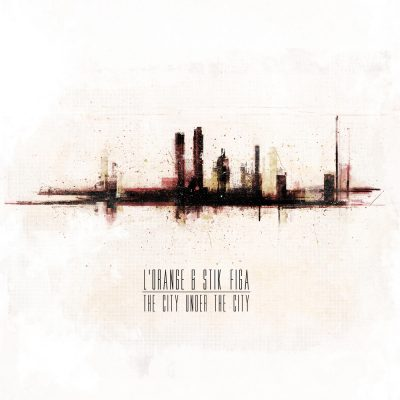 L'Orange & Stik Figa – The City Under The City (CD) (2013) (FLAC + 320 kbps)