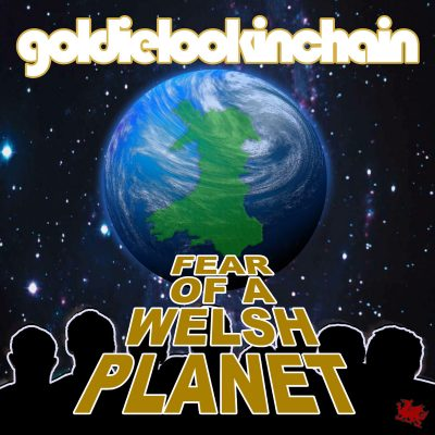 Goldie Lookin Chain – Fear Of A Welsh Planet (CD) (2017) (FLAC + 320 kbps)