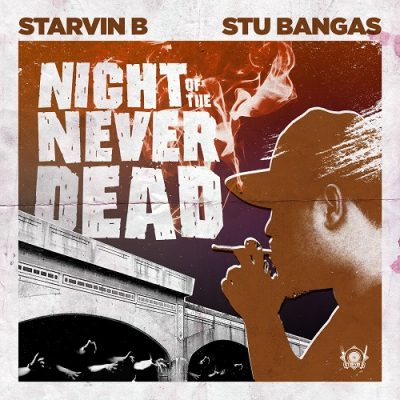 Starvin B & Stu Bangas – Night Of The Never Dead EP (WEB) (2018) (320 kbps)