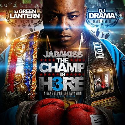 DJ Green Lantern, DJ Drama & Jadakiss – The Champ Is Here Pt. 3 (CD) (2010) (FLAC + 320 kbps)