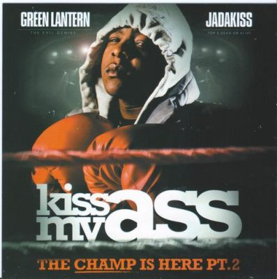 DJ Green Lantern & Jadakiss – Kiss My Ass: The Champ Is Here Pt. 2 (CD) (2009) (FLAC + 320 kbps)