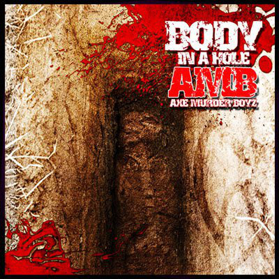 Axe Murder Boyz – Body In A Hole EP (CD) (2010) (FLAC + 320 kbps)