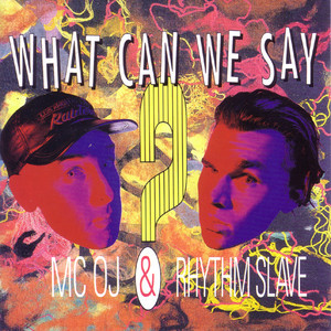 MC OJ & Rhythm Slave – What Can We Say (WEB) (1991) (FLAC + 320 kbps)