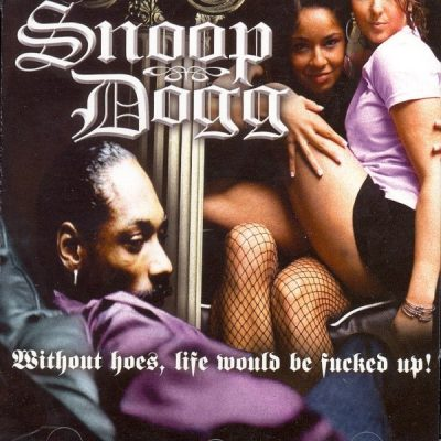 Snoop Dogg – Without Hoes, Life Would Be Fucked Up! (CD) (2006) (FLAC + 320 kbps)