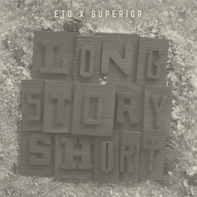 Eto & Superior – Long Story Short (WEB) (2019) (320 kbps)