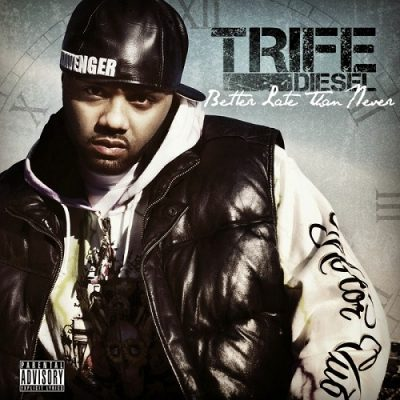 Trife Diesel – Better Late Than Never (WEB) (2009) (320 kbps)