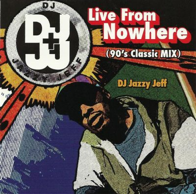 DJ Jazzy Jeff – Live From Nowhere: 90's Classic Mix (CD) (2006) (320 kbps)