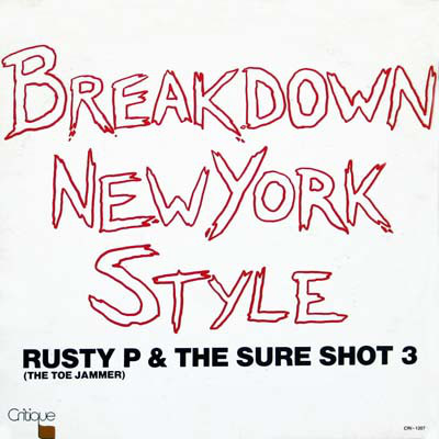 Rusty P (The Toe Jammer) & The Sure Shot 3 – Breakdown New York Style (VLS) (1984) (FLAC + 320 kbps)