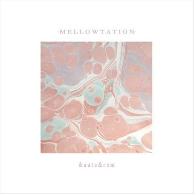 &aute&rom – Mellowtation (WEB) (2019) (320 kbps)