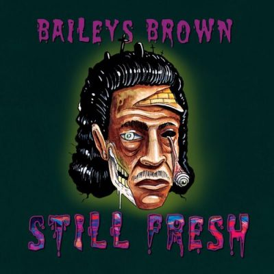 Baileys Brown – Still Fresh (WEB) (2019) (320 kbps)