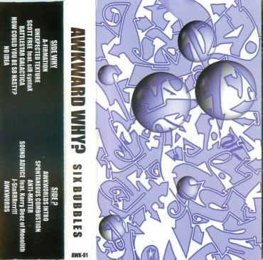 Awkward Why – Six Bubbles (Cassette) (1998) (320 kbps)