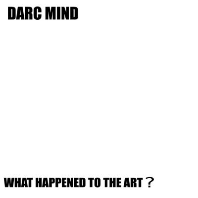 Darc Mind – What Happened To The Art? (WEB) (2019) (320 kbps)