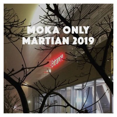 Moka Only – Martian 2019 (WEB) (2019) (320 kbps)