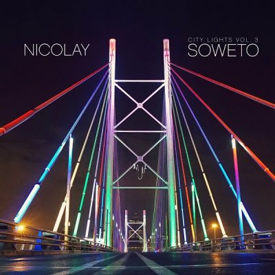 Nicolay – City Lights, Volume 3: Soweto (WEB) (2015) (FLAC + 320 kbps)