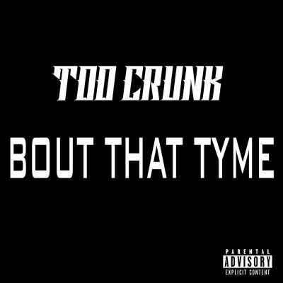 Too Crunk – Bout That Tyme (WEB) (2008) (FLAC + 320 kbps)