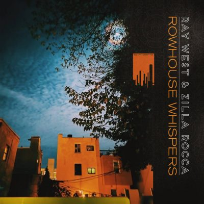 Ray West & Zilla Rocca – Rowhouse Whispers (CD) (2020) (FLAC + 320 kbps)