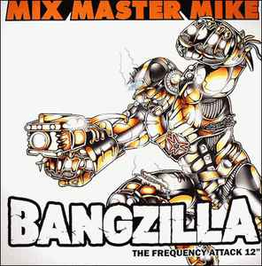 Mix Master Mike – Bangzilla: The Frequency Attack (VLS) (2004) (FLAC + 320 kbps)