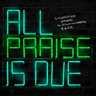 K.A.A.N. & Big Ghost LTD – All Praise Is Due (WEB) (2020) (320 kbps)