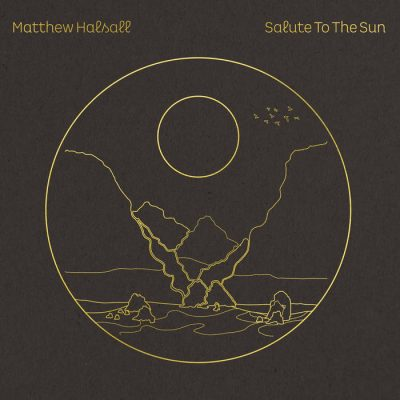Matthew Halsall – Salute To The Sun (WEB) (2020) (320 kbps)