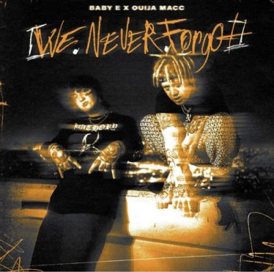 Baby E & Ouija Macc – We Never Forgot (WEB) (2021) (320 kbps)