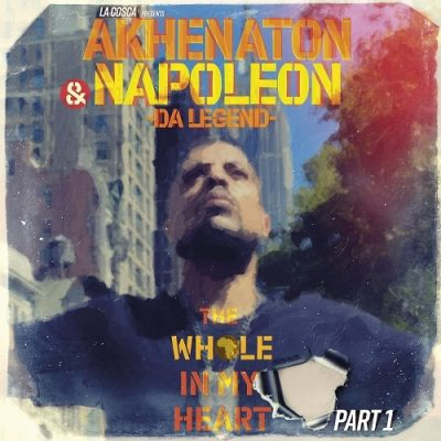 Napoleon Da Legend & Akhenaton – The Whole In My Heart, Pt. 1 EP (WEB) (2021) (320 kbps)