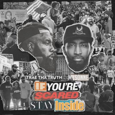 Trae Tha Truth & Mysonne – If You're Scared Stay Inside (WEB) (2021) (320 kbps)