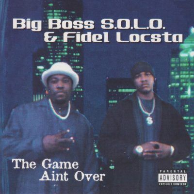 Big Boss S.O.L.O. & Fidel Locsta – The Game Aint Over (WEB) (2000) (320 kbps)