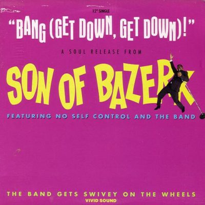 Son Of Bazerk Featuring No Self Control And The Band – Bang (Get Down, Get Down!) (VLS) (1991) (VBR V0)