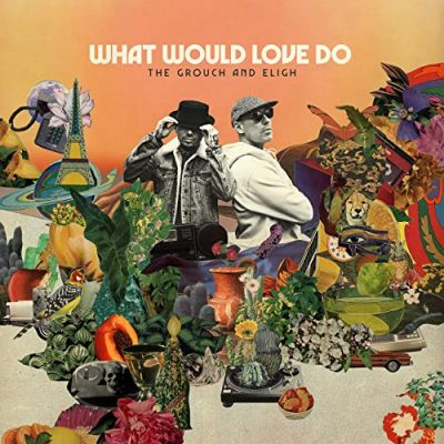 The Grouch & Eligh – What Would Love Do (WEB) (2021) (320 kbps)