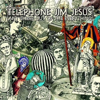 Telephone Jim Jesus – Anywhere Out Of The Everything (CD) (2007) (FLAC + 320 kbps)